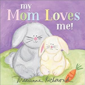 My Mom Loves Me! - (Marianne Richmond)(Hardcover)