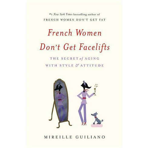 French Women Don't Get Facelifts - by  Mireille Guiliano (Hardcover) - image 1 of 1
