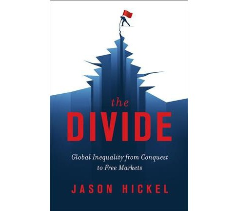 Divide : Global Inequality from Conquest to Free Markets -  by Jason Hickel (Hardcover) - image 1 of 1