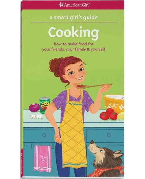 Smart Girl's Guide Cooking : How to Make Food for Your Friends, Your Family & Yourself (Paperback) - image 1 of 1