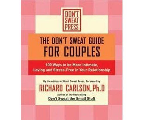 Don't Sweat Guide for Couples : Ways to Be More Intimate, Loving and Stress-Free in Your Relationship - image 1 of 1