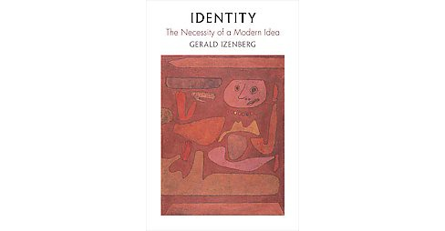 Identity : The Necessity of a Modern Idea (Hardcover) (Gerald Izenberg) - image 1 of 1