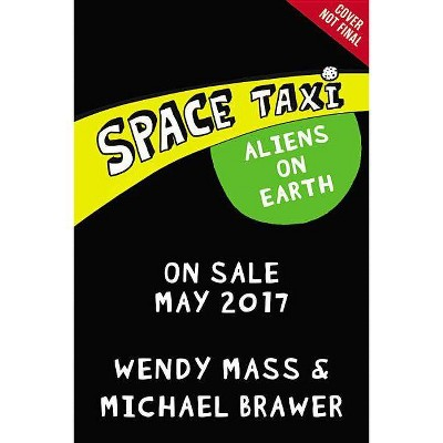 Space Taxi: Aliens on Earth - by  Wendy Mass & Michael Brawer (Paperback)