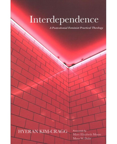 Interdependence : A Postcolonial Feminist Practical Theology -  by Hyeran Kim-cragg (Paperback) - image 1 of 1