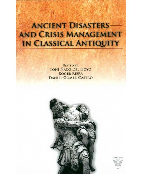 Ancient Disasters and Crisis Management in Classical Antiquity (Hardcover) - image 1 of 1