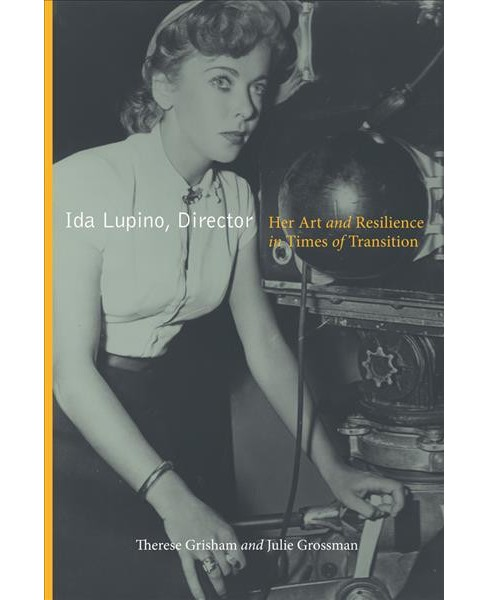 Ida Lupino, Director : Her Art and Resilience in Times of Transition -  (Paperback) - image 1 of 1