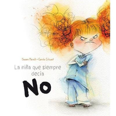La Nina Que Siempre Decia No - by  Swan Meralli (Hardcover)