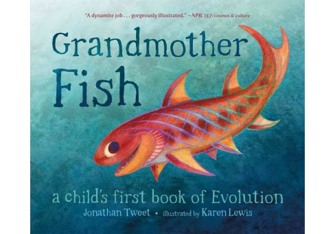 Grandmother Fish : A Child's First Book of Evolution (School And Library) (Jonathan Tweet) - image 1 of 1