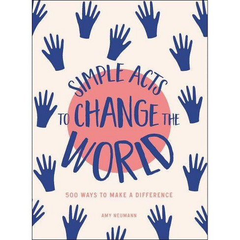 Simple Acts to Change the World - by  Amy Neumann (Hardcover) - image 1 of 1