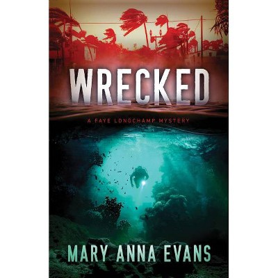 Wrecked - (Faye Longchamp Archaeological Mysteries) by  Mary Anna Evans (Paperback)