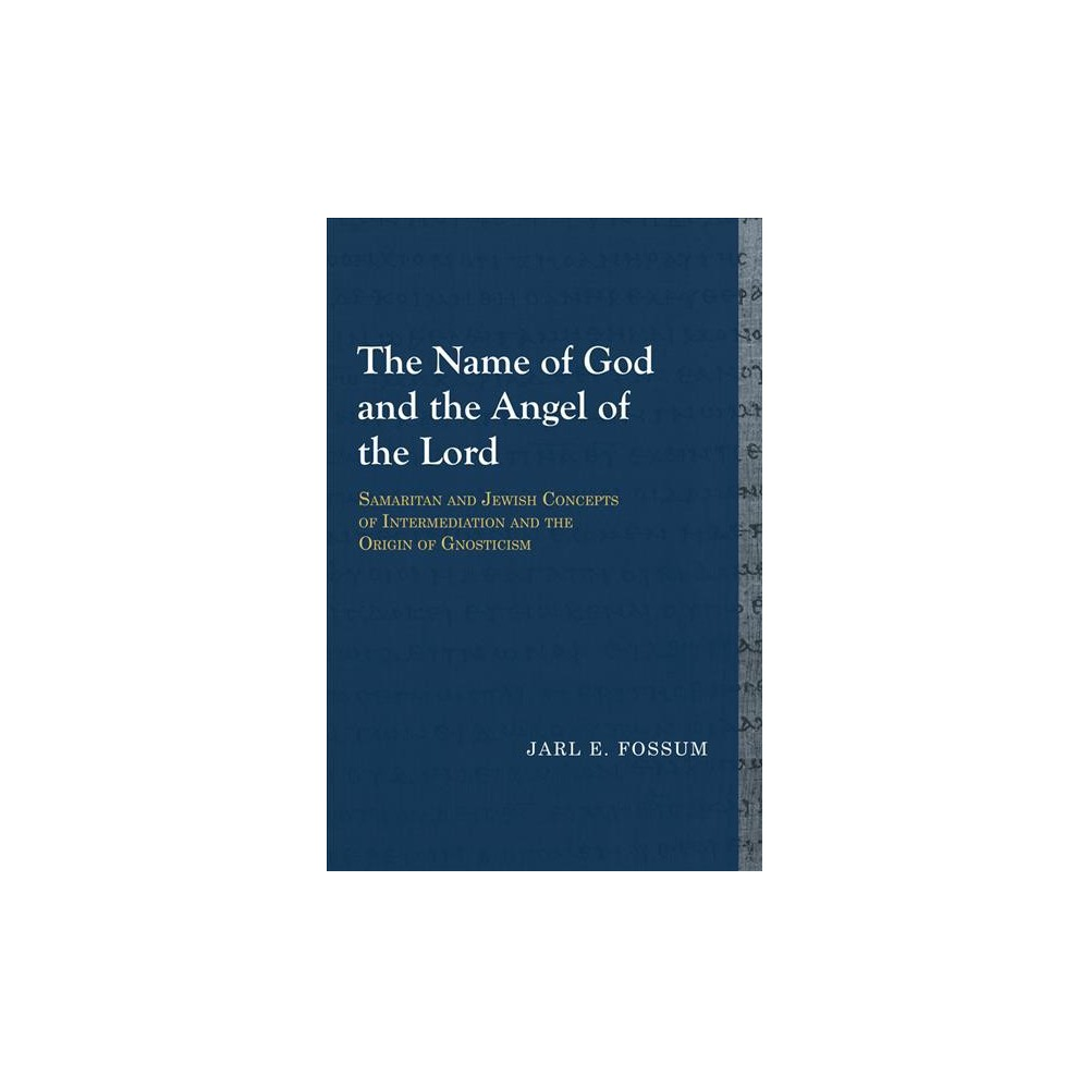 Name of God and the Angel of the Lord : Samaritan and Jewish Concepts of Intermediation and the Origin