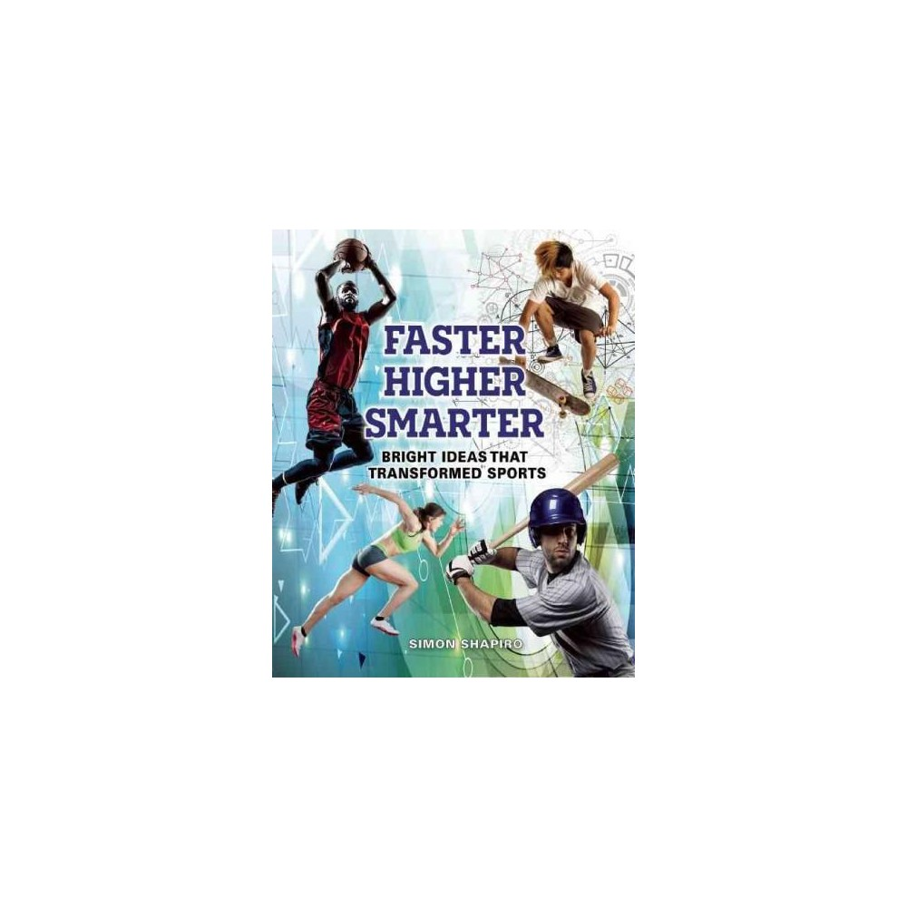 Faster, Higher, Smarter : Bright Ideas That Transformed Sports (Hardcover) (Simon Shapiro)