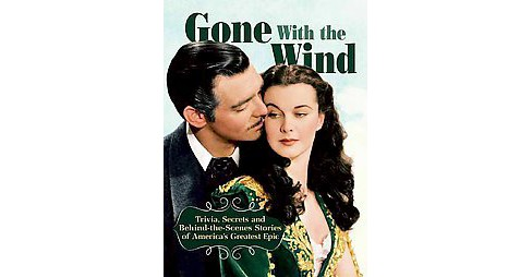 Gone With the Wind : Trivia, Secrets, and Behind-the-scenes Stories of America's Greatest Epic - image 1 of 1