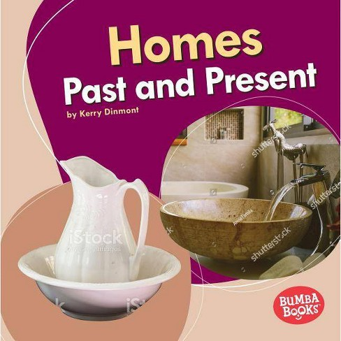Homes Past and Present - (Bumba Books (R) -- Past and Present) by  Kerry Dinmont (Hardcover) - image 1 of 1