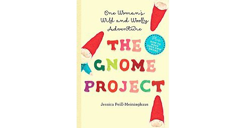 Gnome Project : One Woman's Wild and Woolly Adventure (Hardcover) (Jessica Peill-meininghaus) - image 1 of 1