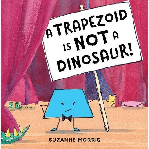 A Trapezoid Is Not a Dinosaur! - by  Suzanne Morris (Hardcover) - image 1 of 1