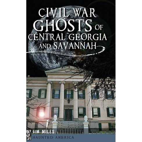 Civil War Ghosts of Central Georgia and Savannah - by  Jim Miles (Hardcover) - image 1 of 1