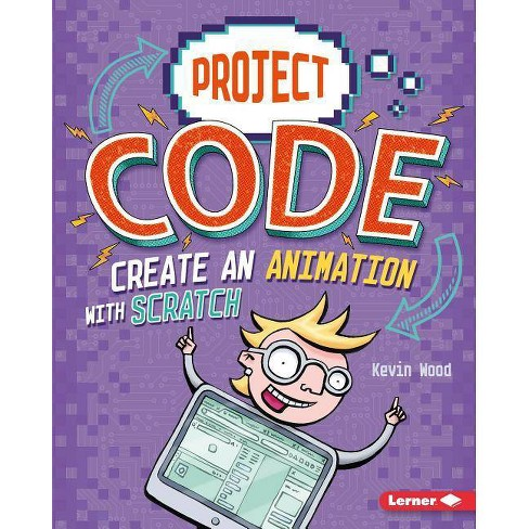 Create an Animation with Scratch - (Project Code) by  Kevin Wood (Hardcover) - image 1 of 1