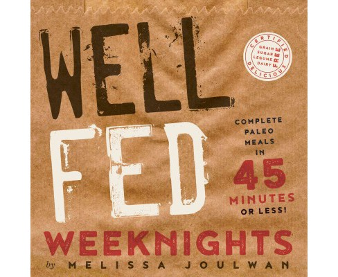 Well Fed Weeknights : Complete Paleo Meals in 45 Minutes or Less (Paperback) (Melissa Joulwan) - image 1 of 1