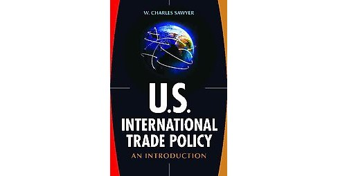 U.S. International Trade Policy : An Introduction (Hardcover) (W. Charles Sawyer) - image 1 of 1