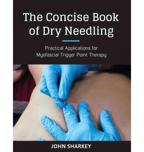 Concise Book of Dry Needling : A Practitioner's Guide to Myofascial Trigger Point Applications - image 1 of 1