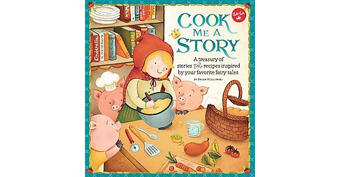 Cook Me a Story : A Treasury of Stories and Recipes Inspired by Classic Fairy Tales (Hardcover) (Bryan - image 1 of 1