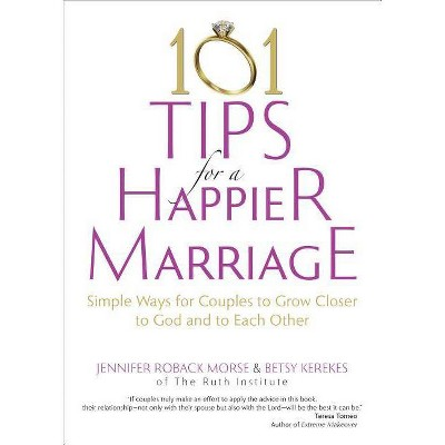 101 Tips for a Happier Marriage - by Jennifer Roback Morse & Betsy Kerekes (Paperback)