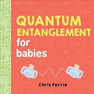 Quantum Entanglement for Babies (Hardcover)(Chris Ferrie)