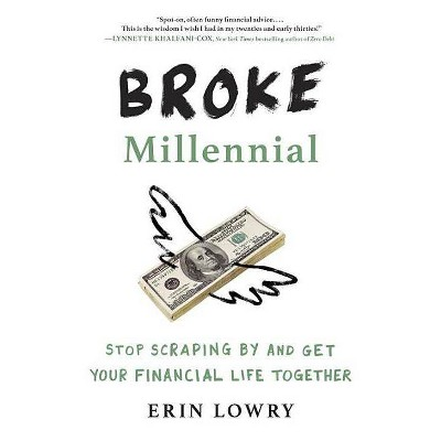 Broke Millennial : Stop Scraping by and Get Your Financial Life Together (Paperback) (Erin Lowry)