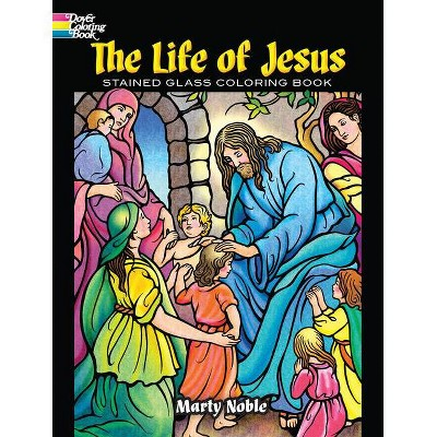 The Life Of Jesus Stained Glass Coloring Book - (Dover Coloring Books) By  Marty Noble (Paperback) : Target
