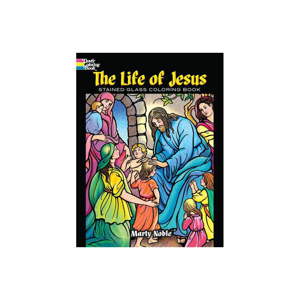 The Life Of Jesus Stained Glass Coloring Book Dover Coloring Books By Marty Noble Paperback