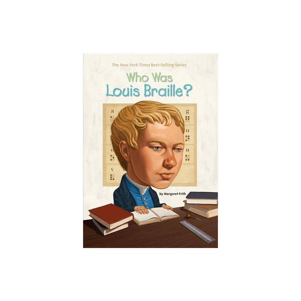 Who Was Louis Braille? - (Who Was...?) by Margaret Frith (Paperback) Reviews