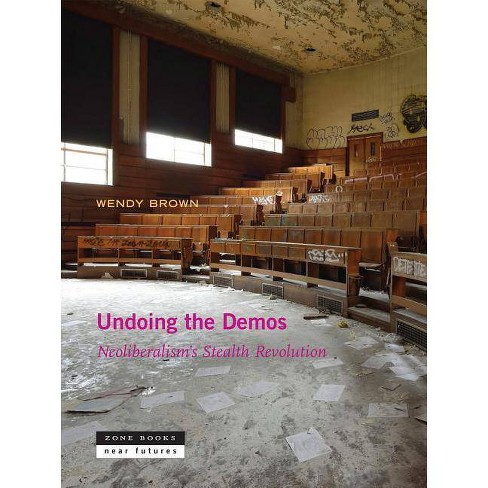 Undoing the Demos - (Zone / Near Futures) by  Wendy Brown (Hardcover) - image 1 of 1