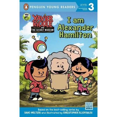 I Am Alexander Hamilton - (Xavier Riddle and the Secret Museum) by  Nancy Parent (Paperback)