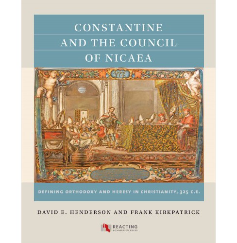 Constantine and the Council of Nicaea, 325 C.E. : Defining Orthodoxy and Heresy in Christianity - image 1 of 1