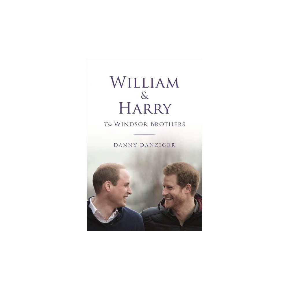 William & Harry : The Windsor Brothers - by Danny Danziger (Hardcover)