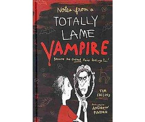 Notes from a Totally Lame Vampire : Because the Undead Have Feelings Too! (Hardcover) (Tim Collins) - image 1 of 1