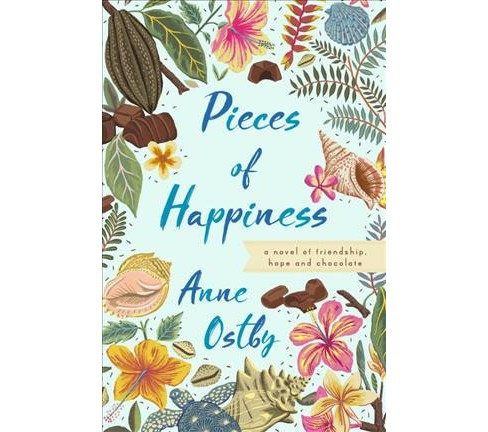 Pieces of Happiness : A Novel of Friendship, Hope and Chocolate -  by Anne Ostby (Hardcover) - image 1 of 1