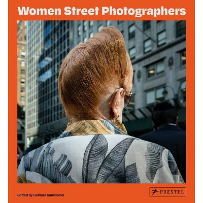 Women Street Photographers - by  Gulnara Samoilova (Hardcover)
