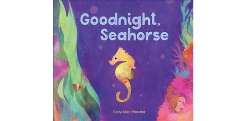 Goodnight, Seahorse -  by Carly Allen-fletcher (Hardcover) - image 1 of 1