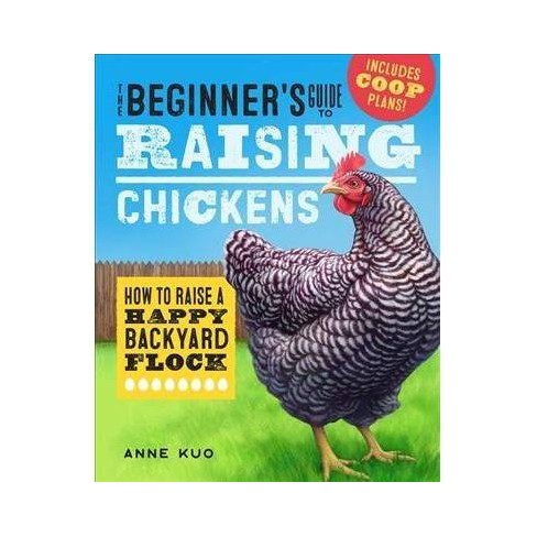 The Beginner's Guide to Raising Chickens - by Anne Kuo (Paperback)