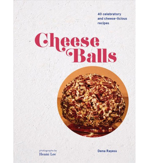 Cheese Balls : 40 Celebratory and Cheese-licious Recipes -  by Dena Rayess (Hardcover) - image 1 of 1
