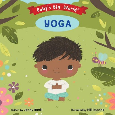 Yoga - (Baby's Big World)by Jenny Burrill (Board Book)