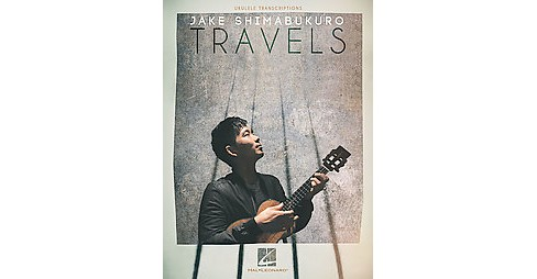 Jake Shimabukuro : Travels: Ukulele Transcriptions (Paperback) - image 1 of 1