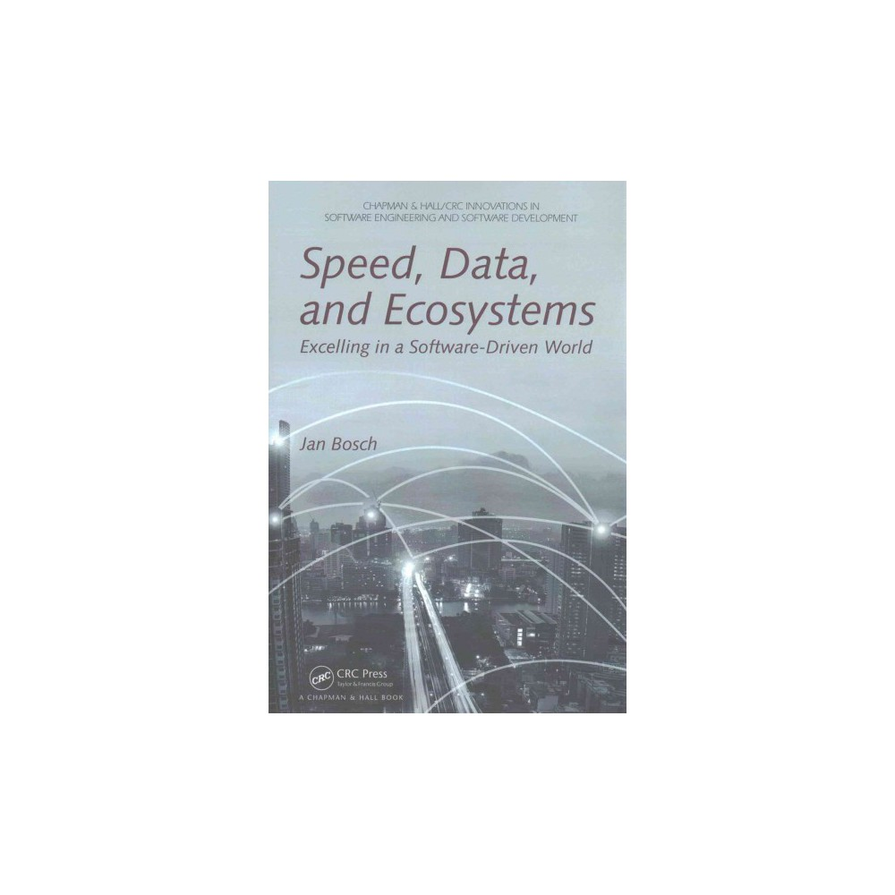 Speed, Data, and Ecosystems : Excelling in a Software-Driven World (Paperback) (Jan Bosch)