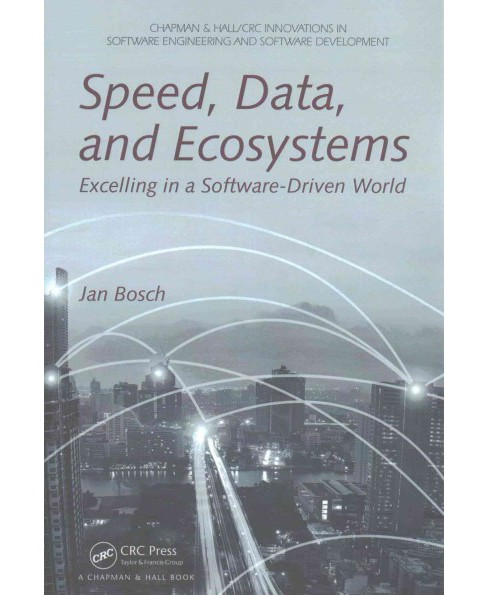 Speed, Data, and Ecosystems : Excelling in a Software-Driven World (Paperback) (Jan Bosch) - image 1 of 1