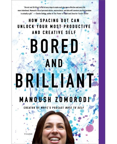 Bored and Brilliant : How Spacing Out Can Unlock Your Most Productive and Creative Self - Reprint  - image 1 of 1
