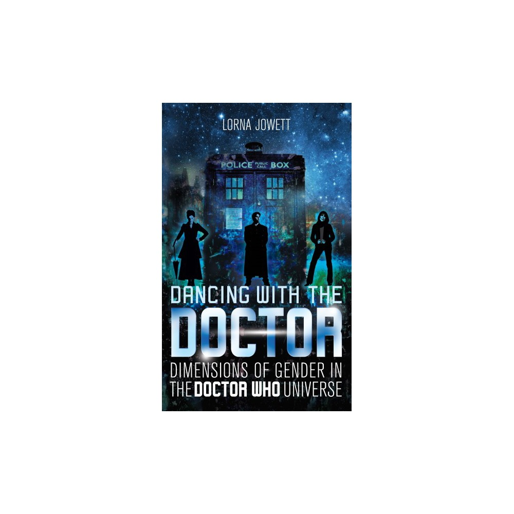Dancing With the Doctor : Dimensions of Gender in the Doctor Who Universe (Paperback) (Lorna Jowett)