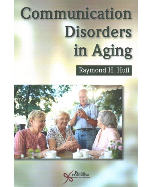 Communication Disorders in Aging (Paperback) (Ph.d. Raymond H. Hull) - image 1 of 1