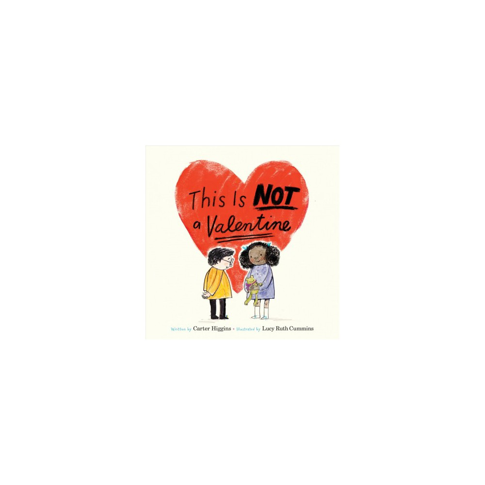 This Is Not a Valentine - by Carter Higgins (School And Library)